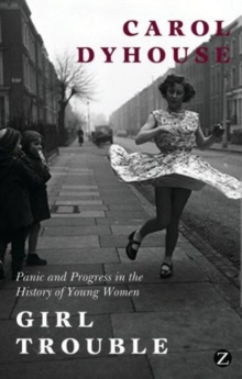 Girl Trouble : Panic and Progress in the History of Young Women, Hardback Book