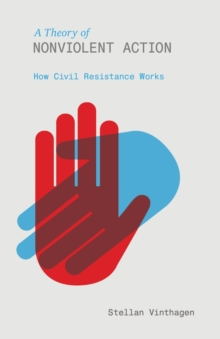 A Theory of Nonviolent Action : How Civil Resistance Works, Paperback Book