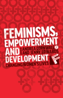 Feminisms, Empowerment and Development : Changing Womens Lives, Paperback / softback Book