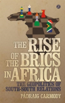 The Rise of the BRICS in Africa : The Geopolitics of South-South Relations, Hardback Book