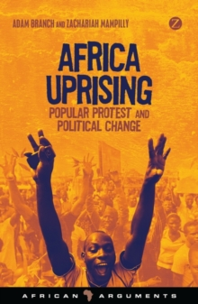 Africa Uprising : Popular Protest and Political Change, Paperback / softback Book