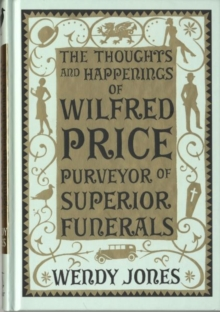 The Thoughts & Happenings of Wilfred Price, Purveyor of Superior Funerals, Hardback Book