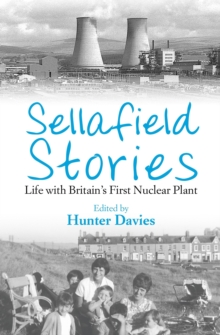 Sellafield Stories : Life In Britain's First Nuclear Plant, EPUB eBook