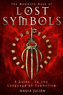 The Mammoth Book of Lost Symbols : A Dictionary of the Hidden Language of Symbolism, EPUB eBook