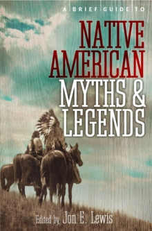 A Brief Guide to Native American Myths and Legends : With a new introduction and commentary by Jon E. Lewis, Paperback Book