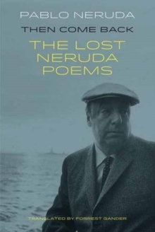 Then Come Back : The Lost Poems of Pablo Neruda, Paperback Book