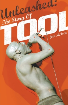 Unleashed: The Story of Tool, Paperback / softback Book