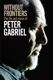 Without Frontiers : The Life & Music of Peter Gabriel, Hardback Book