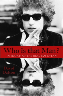 Who Is That Man? : In Search of the Real Bob Dylan, Hardback Book