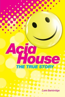 Acid House: The True Story, Paperback Book