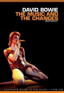 David Bowie: The Music and the Changes : Complete Guide to the Music of David Bowie, Paperback Book