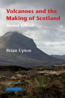 Volcanoes and the Making of Scotland, Hardback Book