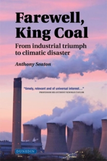 Farewell, King Coal : from industrial triumph to climatic disaster, Hardback Book