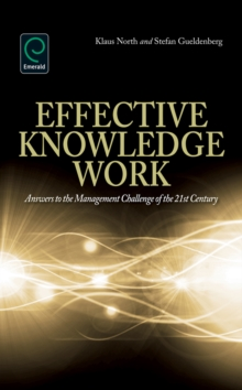 Effective Knowledge Work : Answers to the Management Challenge of the 21st Century, Hardback Book