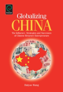 Globalizing China : The Influence, Strategies and Successes of Chinese Returnee Entrepreneurs, Hardback Book