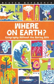 Where on Earth? : Geography Without the Boring Bits, Paperback Book