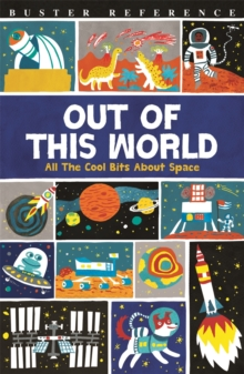 Out of This World : All The Cool Bits About Space, Paperback Book