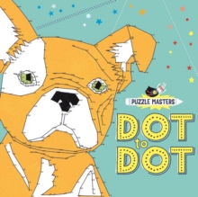 Puzzle Masters: Dot to Dot : Extreme Puzzle Challenges for Clever Kids, Paperback Book