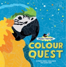 Puzzle Masters: Colour Quest : Extreme Puzzle Challenges for Clever Kids, Paperback Book