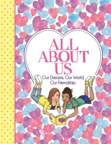 All About Us : Our Dreams, Our World, Our Friendship, Paperback Book