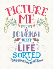 Picture Me : A Journal to Get Life Sorted, Paperback Book