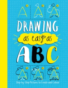 Drawing As Easy As ABC : Step-by-Step Pictures to Create and Colour, Paperback / softback Book
