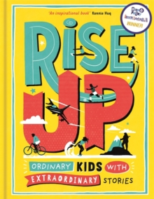 Rise Up : Ordinary Kids with Extraordinary Stories, Hardback Book