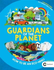 Guardians of the Planet : How to be an Eco-Hero, Hardback Book