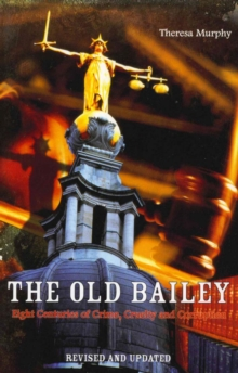 The Old Bailey : Eight Centuries of Crime, Cruelty and Corruption, EPUB eBook