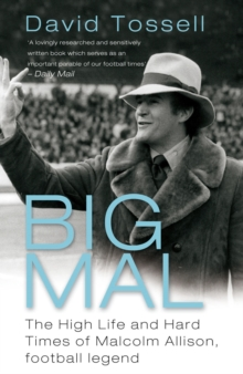 Big Mal : The High Life and Hard Times of Malcolm Allison, Football Legend, EPUB eBook