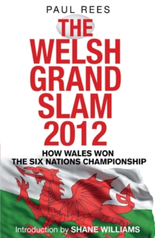 The Welsh Grand Slam 2012 : How Wales Won the Six Nations Championship, EPUB eBook