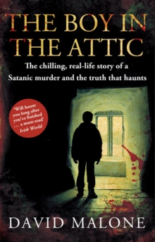 The Boy in the Attic : The Chilling, Real-Life Story of a Satanic Murder and the Truth that Haunts, Paperback / softback Book
