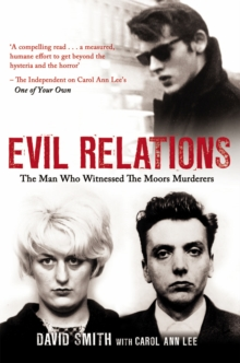 Evil Relations (Formerly Published as Witness) : The Man Who Bore Witness Against the Moors Murderers, Paperback Book