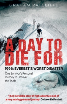 A Day to Die For : 1996: Everest's Worst Disaster - One Survivor's Personal Journey to Uncover the Truth, Paperback / softback Book