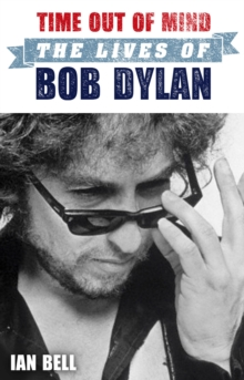 Time Out of Mind : The Lives of Bob Dylan, Paperback Book