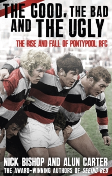 The Good, the Bad and the Ugly : The Rise and Fall of Pontypool RFC, Paperback Book