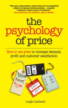 The Psychology of Price : How to Use Price to Increase Demand, Profit and Customer Satisfaction, Paperback / softback Book