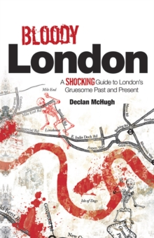 Bloody London : Shocking Tales from London's Gruesome Past and Present, Paperback / softback Book