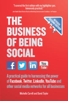 The Business of Being Social 2nd Edition : A Practical Guide to Harnessing the Power of Facebook, Twitter, Linkedin, Youtube and Other Social Media Networks for All Businesses, Paperback / softback Book