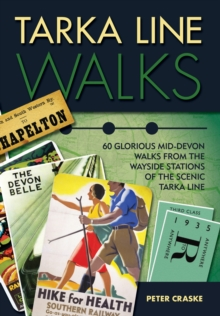 Tarka Line Walks : 60 glorious Mid-Devon walks from the wayside stations of the scenic Tarka Line, Paperback Book