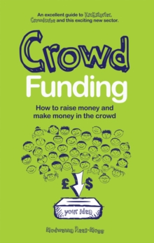 Crowd Funding : How to Raise Money and Make Money in the Crowd, Paperback Book