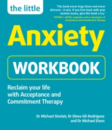 The Little Anxiety Workbook : Reclaim your life with Acceptance and Commitment Therapy, Paperback / softback Book