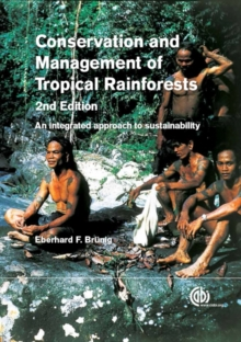 Conservation and Management of Tropical Rainforests : An integrated approach to sustainability, Hardback Book