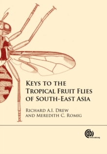 Keys to the Tropical Fruit Flies of South-East Asia : (Tephritidae: Dacinae), Hardback Book
