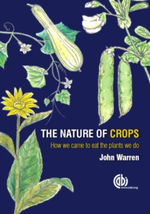Nature of Crops, The : How we came to eat the plants we do, Paperback / softback Book