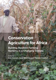 Conservation Agriculture for Africa : Building Resilient Farming Systems in a Changing Climate, Hardback Book