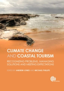 Global Climate Change and Coastal Tourism : Recognizing Problems, Managing Solutions and Future Expectations, Hardback Book