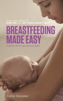 Breastfeeding Made Easy : A Gift for Life for You and Your Baby, Paperback Book