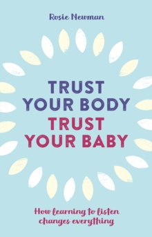 Trust Your Body, Trust Your Baby : How learning to listen changes everything, Paperback / softback Book