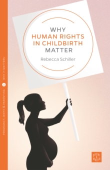 Why Human Rights in Childbirth Matter, Paperback / softback Book